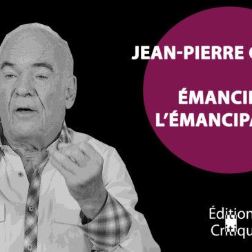 VIDÉO – Jean-Pierre Garnier – Émanciper l'émancipation